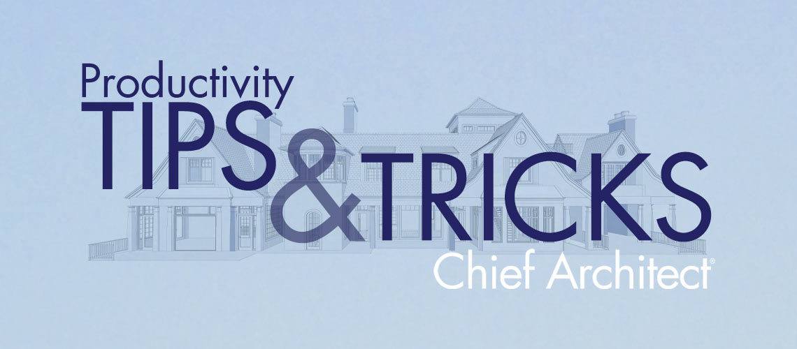 """Productivity Tips and Tricks - Chief Architect"""