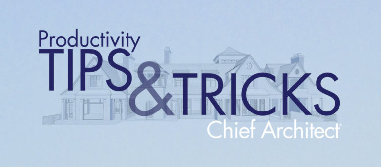 """""""Productivity Tips and Tricks - Chief Architect"""""""