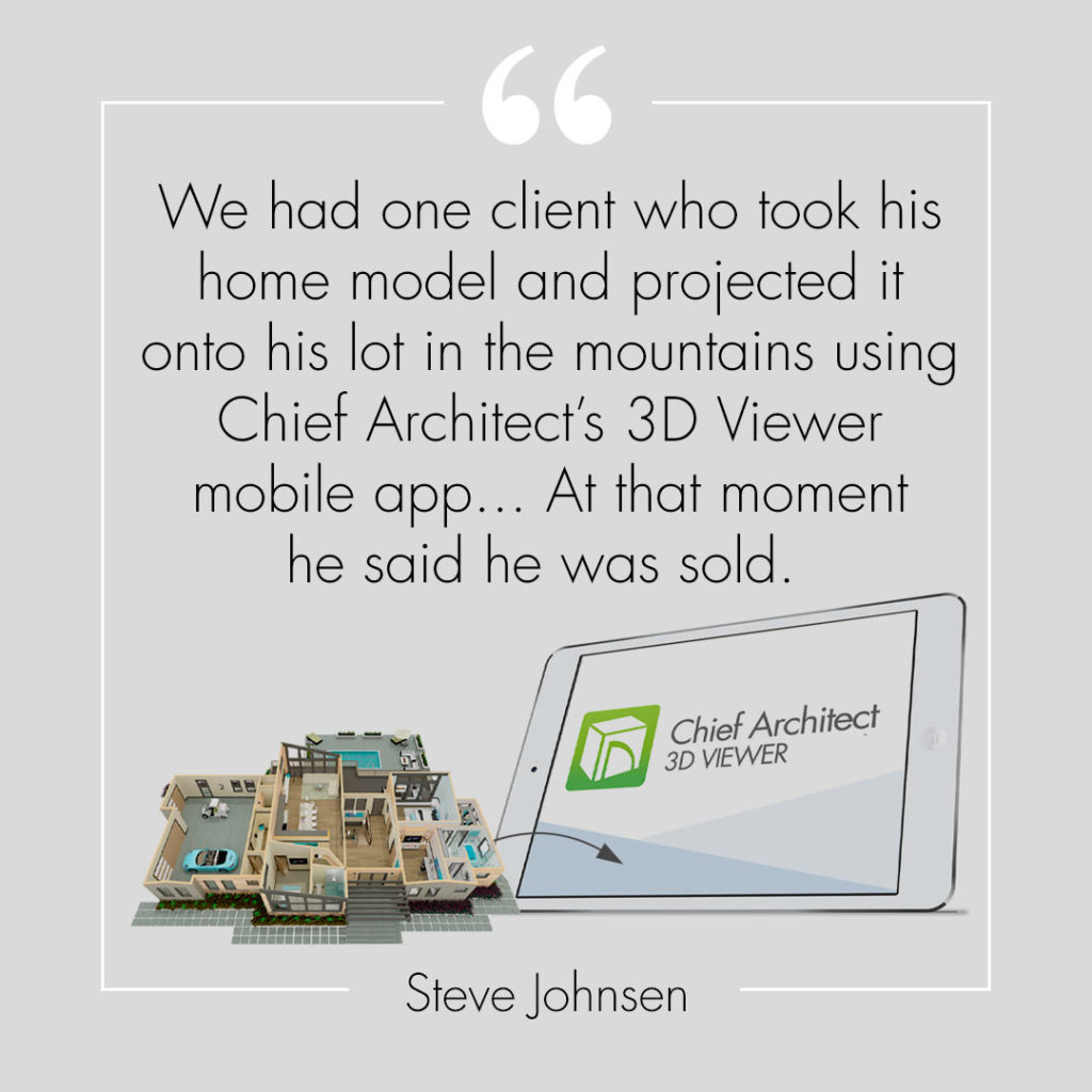 Quote in grey from Steve Johnsen about 3D Viewer app to view home model on lot in the mountains.